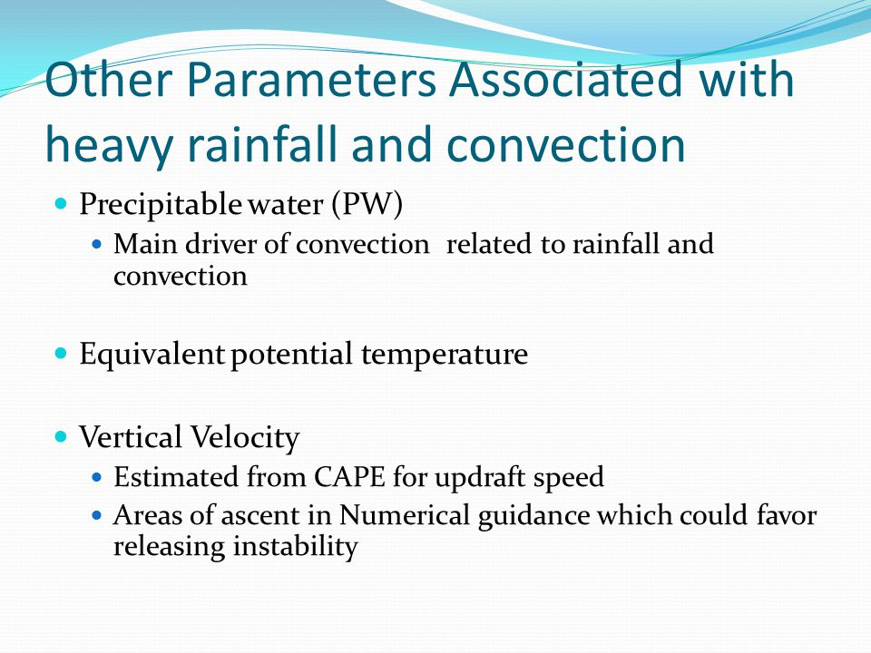 Other Parameters Associated with heavy rainfall and convection Precipitable water (PW) Main driver of convection related to rainfall and convection Eq
