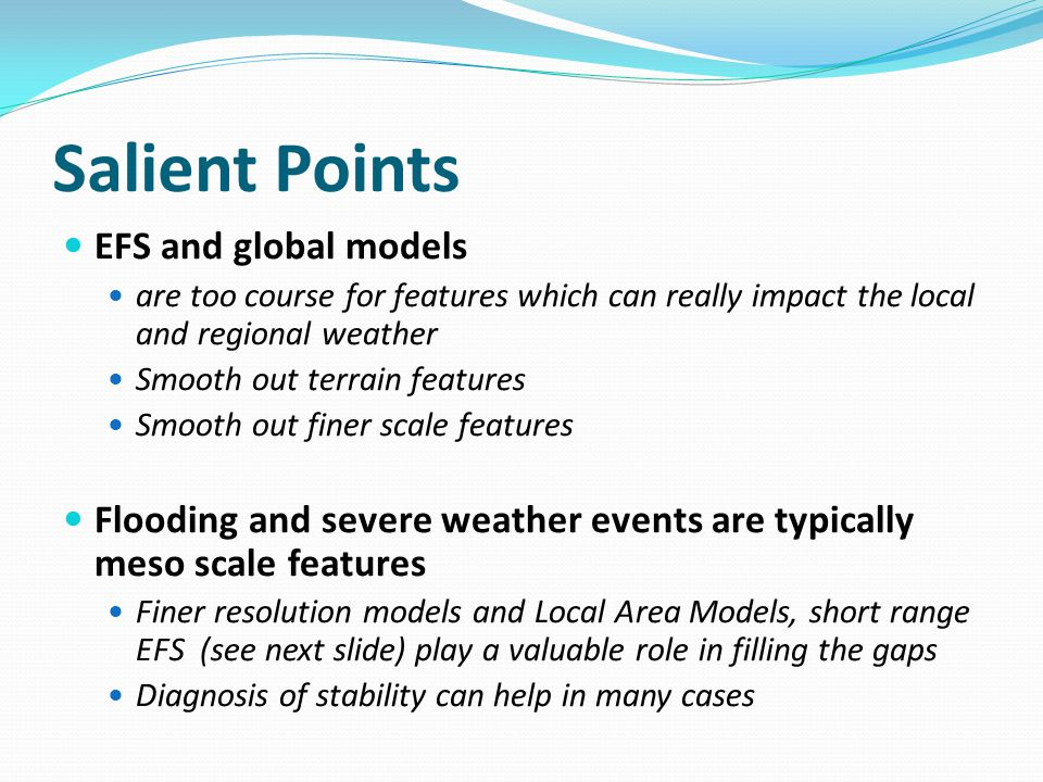 Salient Points EFS and global models are too course for features which can really impact the local and regional weather Smooth out terrain features Sm
