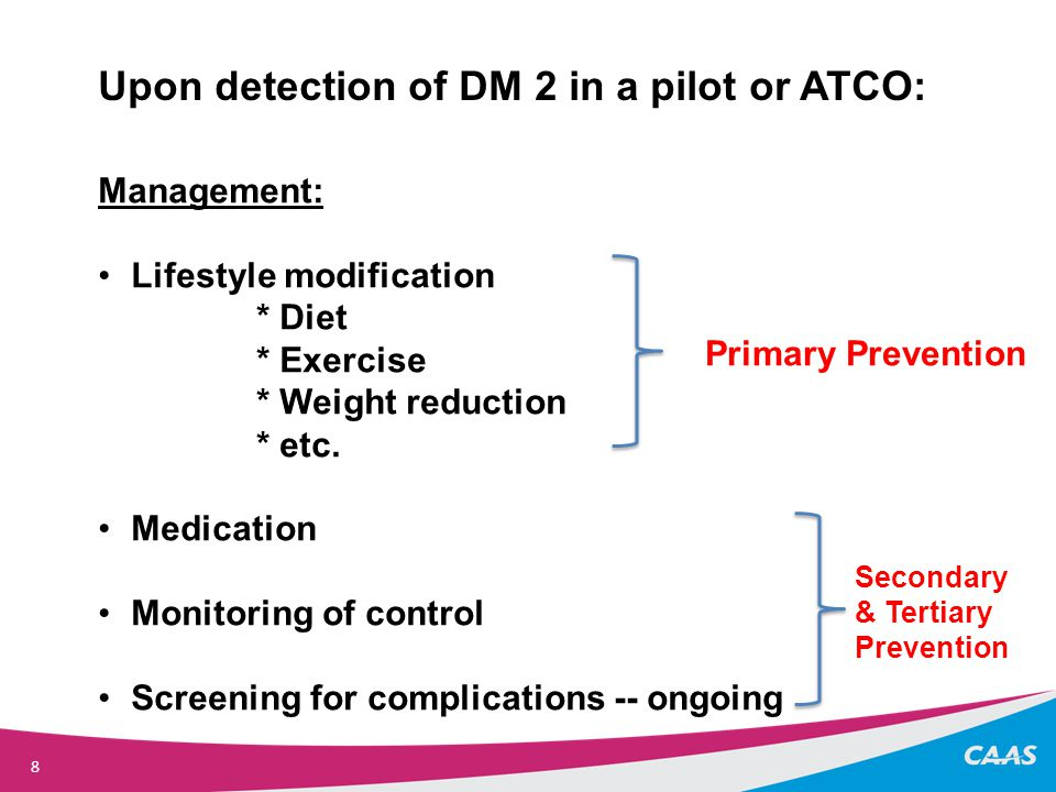 8 Upon detection of DM 2 in a pilot or ATCO: Management: Lifestyle modification * Diet * Exercise * Weight reduction * etc.