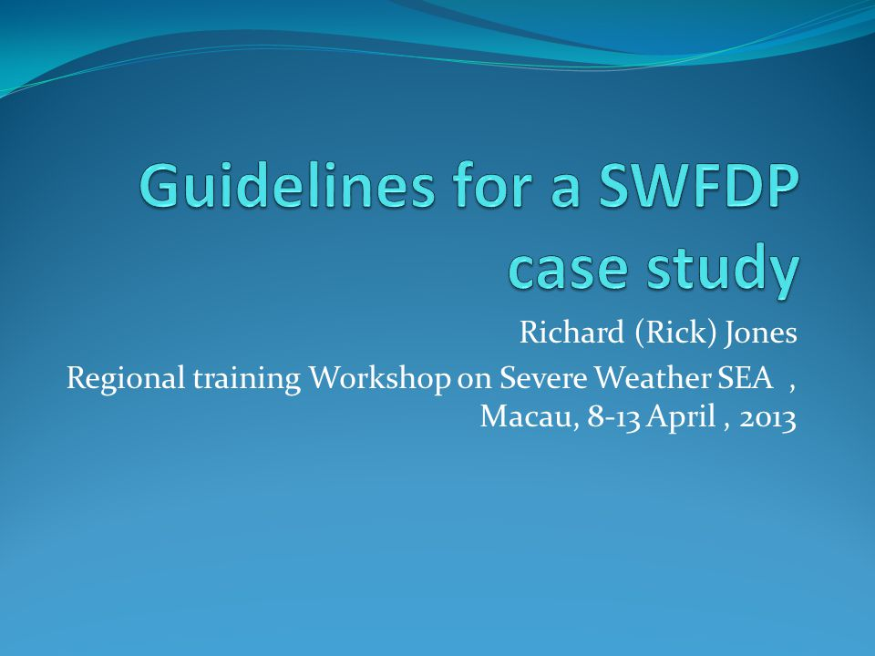 Richard (Rick) Jones Regional training Workshop on Severe Weather SEA, Macau, 8-13 April, 2013