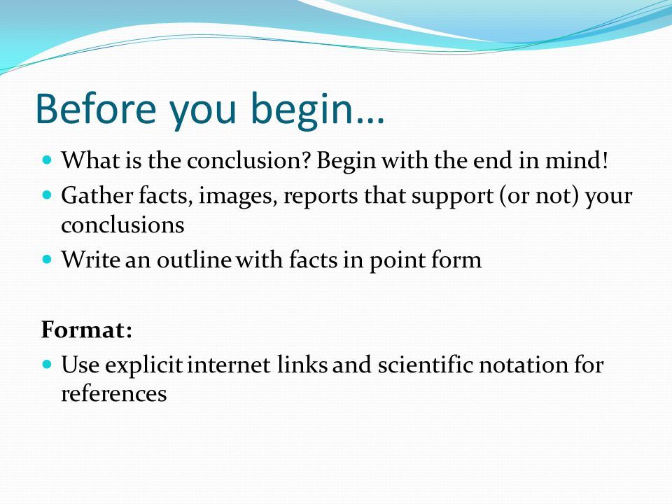 Before you begin… What is the conclusion. Begin with the end in mind.