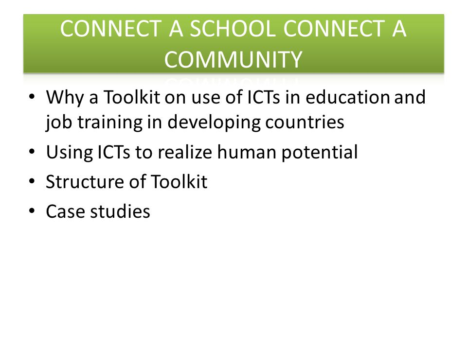 Why a Toolkit on use of ICTs in education and job training in developing countries Using ICTs to realize human potential Structure of Toolkit Case studies