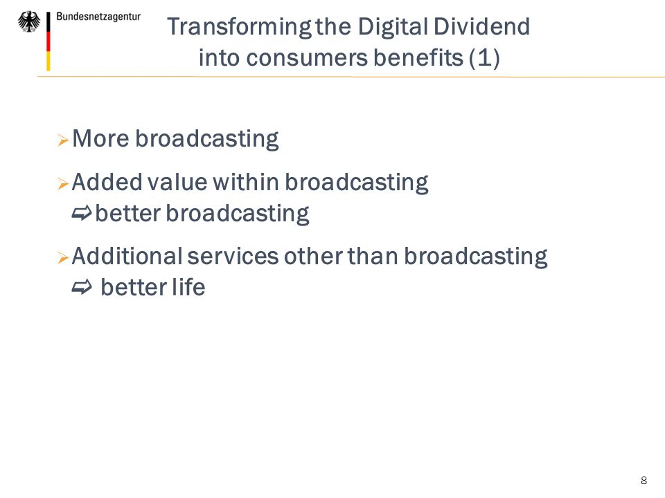 8 Transforming the Digital Dividend into consumers benefits (1)  More broadcasting  Added value within broadcasting  better broadcasting  Additional services other than broadcasting  better life