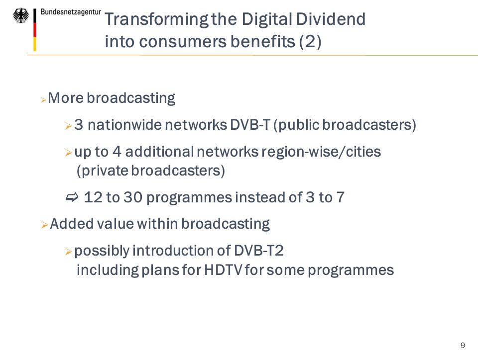 Transforming the Digital Dividend into consumers benefits (3) 10  Provision was made in the economic stimulus package II  Federal government's broadcasting strategy: 800 MHz band to be used promptly to provide sparsely populated areas with innovative mobile applications and broadband internet access [approx.