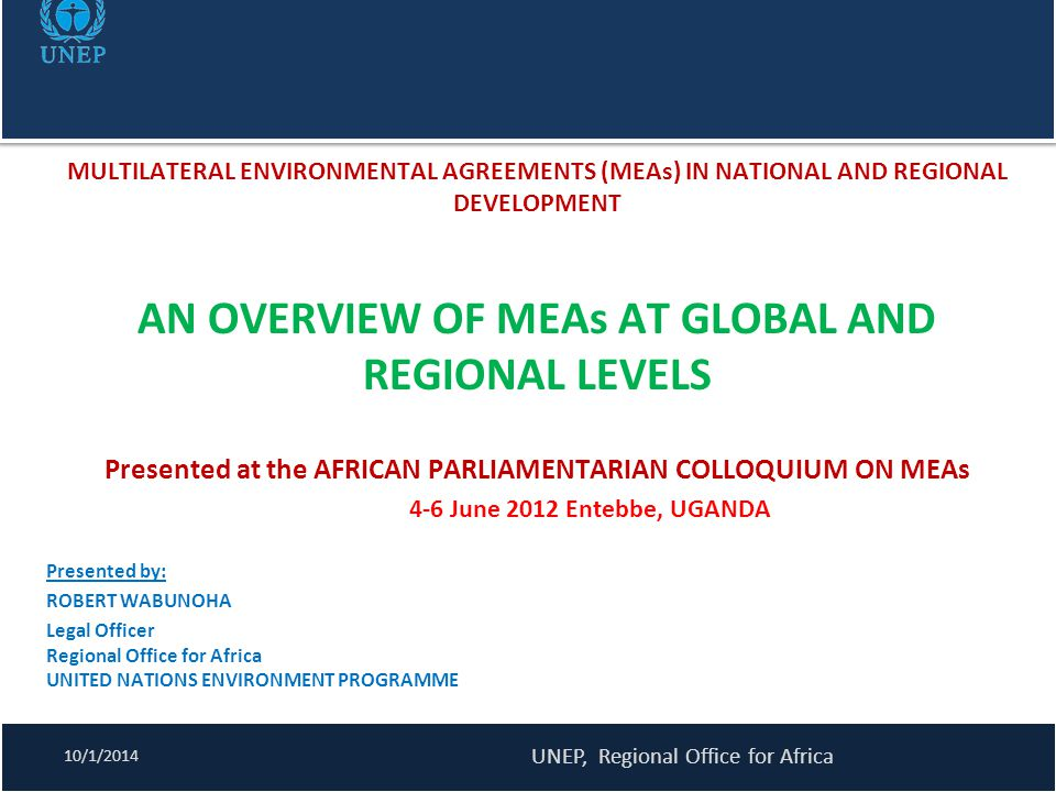 MULTILATERAL ENVIRONMENTAL AGREEMENTS (MEAs) IN NATIONAL AND REGIONAL DEVELOPMENT AN OVERVIEW OF MEAs AT GLOBAL AND REGIONAL LEVELS Presented at the A