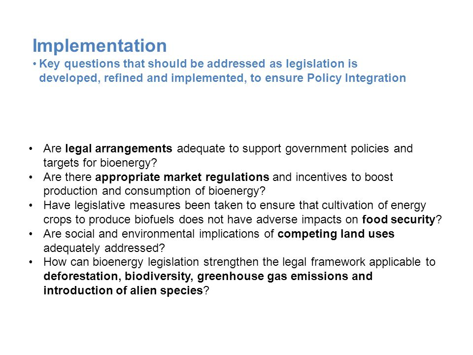 Are legal arrangements adequate to support government policies and targets for bioenergy? Are there appropriate market regulations and incentives to b