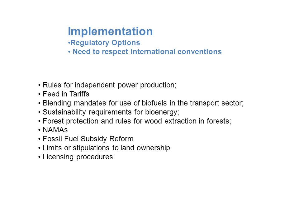 Rules for independent power production; Feed in Tariffs Blending mandates for use of biofuels in the transport sector; Sustainability requirements for