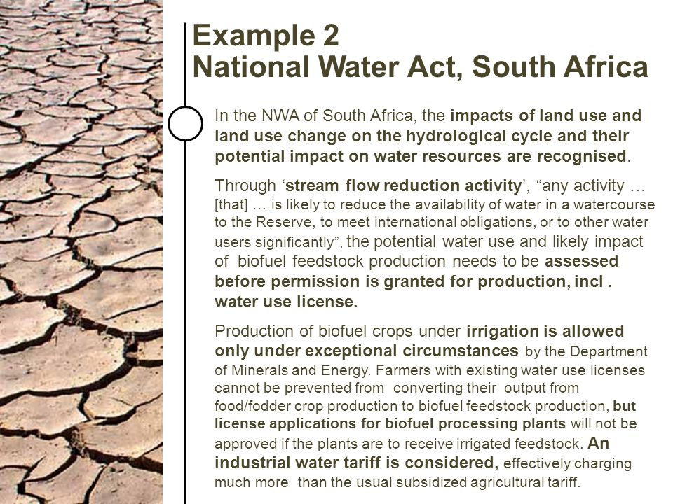 Example 2 National Water Act, South Africa In the NWA of South Africa, the impacts of land use and land use change on the hydrological cycle and their