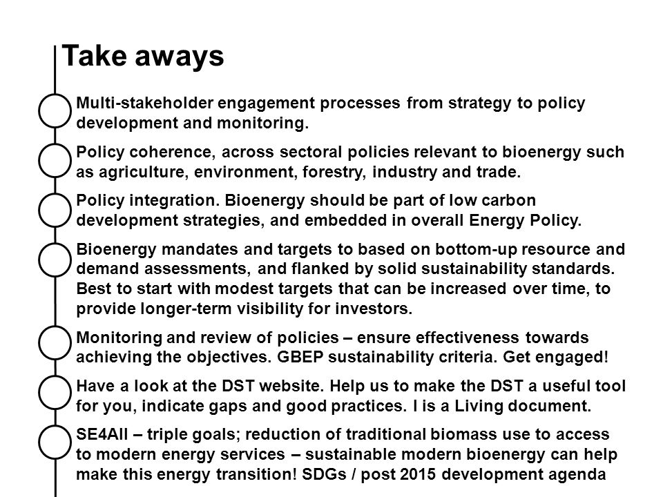 Take aways Multi-stakeholder engagement processes from strategy to policy development and monitoring. Policy coherence, across sectoral policies relev