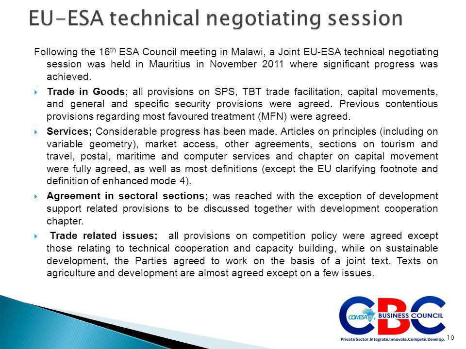 Following the 16 th ESA Council meeting in Malawi, a Joint EU-ESA technical negotiating session was held in Mauritius in November 2011 where significant progress was achieved.