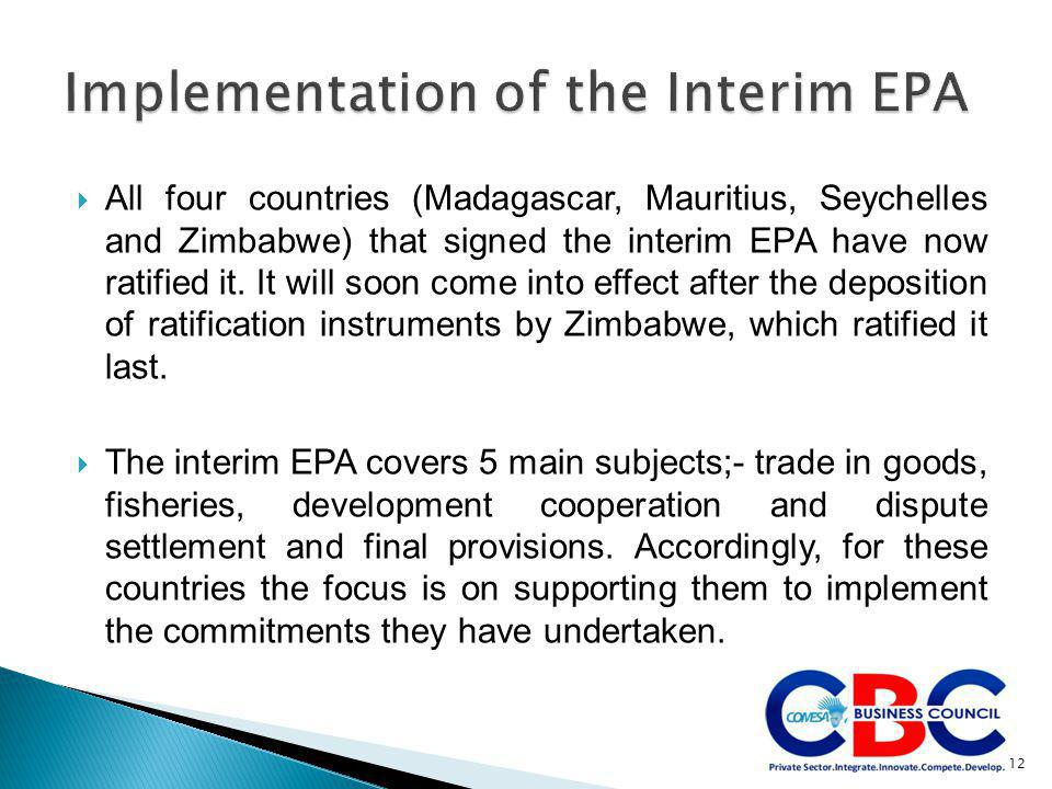 All four countries (Madagascar, Mauritius, Seychelles and Zimbabwe) that signed the interim EPA have now ratified it. It will soon come into effect
