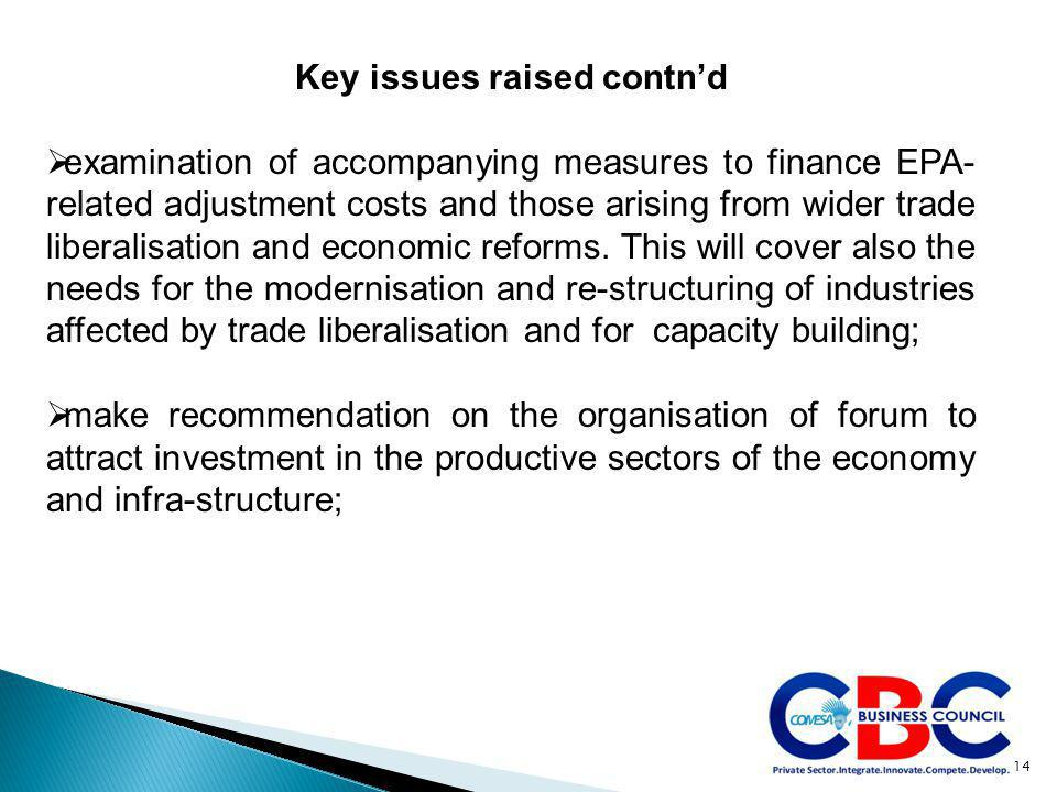 14 Key issues raised contn'd  examination of accompanying measures to finance EPA- related adjustment costs and those arising from wider trade libera