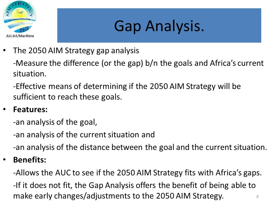 The 2050 AIM Strategy gap analysis -Measure the difference (or the gap) b/n the goals and Africa's current situation.
