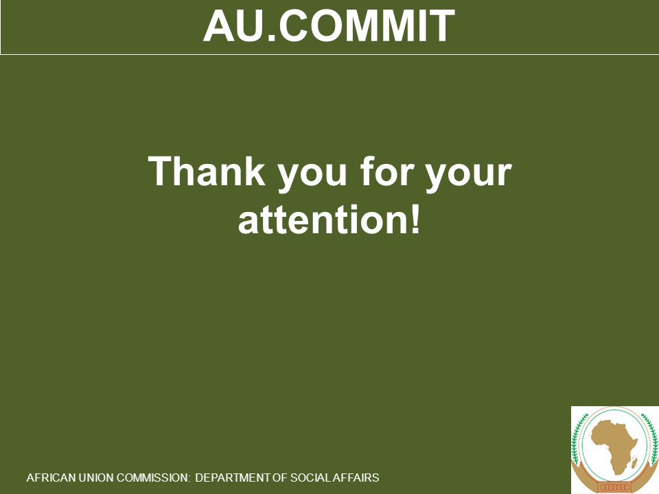 15 AFRICAN UNION COMMISSION: DEPARTMENT OF SOCIAL AFFAIRS AU.COMMIT Thank you for your attention!