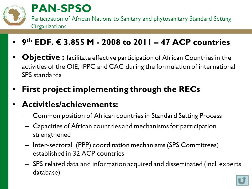 PAN-SPSO Participation of African Nations to Sanitary and phytosanitary Standard Setting Organizations 9 th EDF. € 3.855 M - 2008 to 2011 – 47 ACP cou