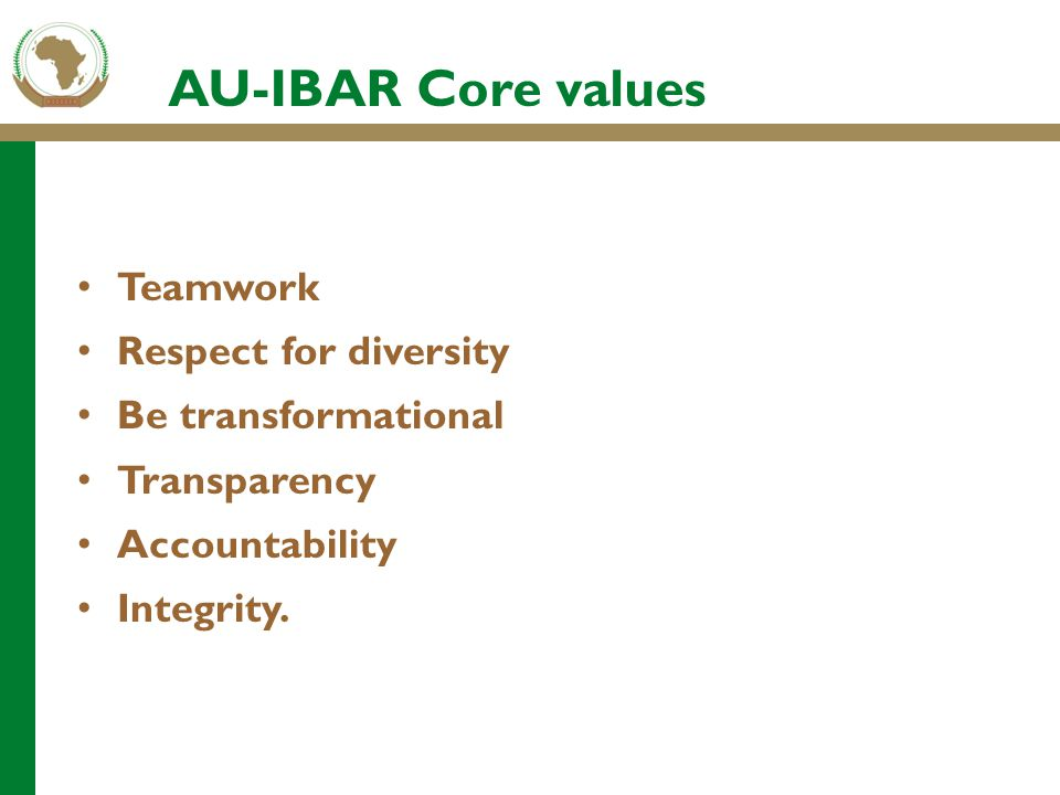 Teamwork Respect for diversity Be transformational Transparency Accountability Integrity. AU-IBAR Core values