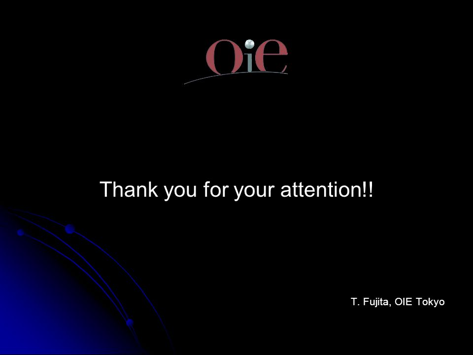 Thank you for your attention!! T. Fujita, OIE Tokyo