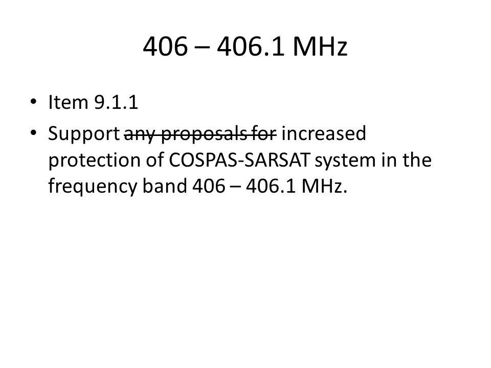 406 – 406.1 MHz Item 9.1.1 Support any proposals for increased protection of COSPAS-SARSAT system in the frequency band 406 – 406.1 MHz.