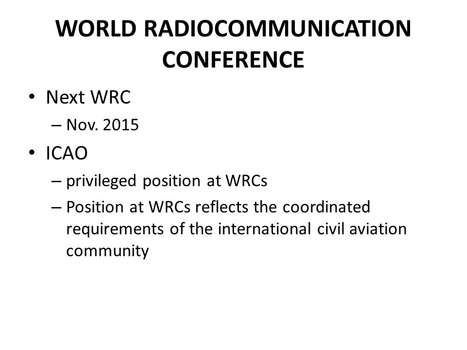 WORLD RADIOCOMMUNICATION CONFERENCE Next WRC – Nov.