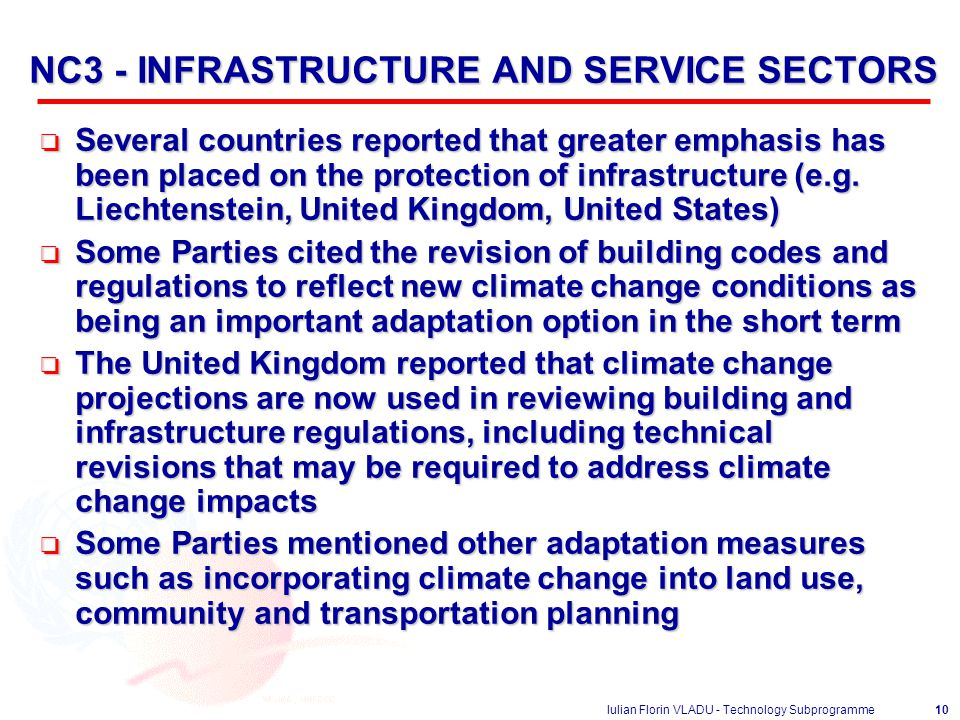 Iulian Florin VLADU - Technology Subprogramme10 NC3 - INFRASTRUCTURE AND SERVICE SECTORS o Several countries reported that greater emphasis has been placed on the protection of infrastructure (e.g.