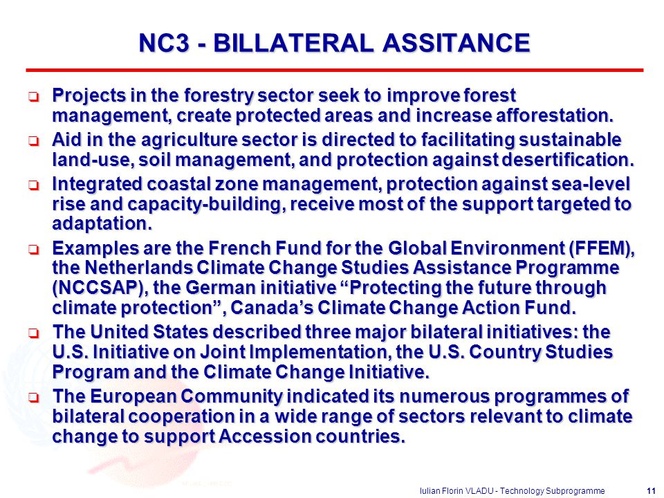 Iulian Florin VLADU - Technology Subprogramme11 NC3 - BILLATERAL ASSITANCE o Projects in the forestry sector seek to improve forest management, create protected areas and increase afforestation.