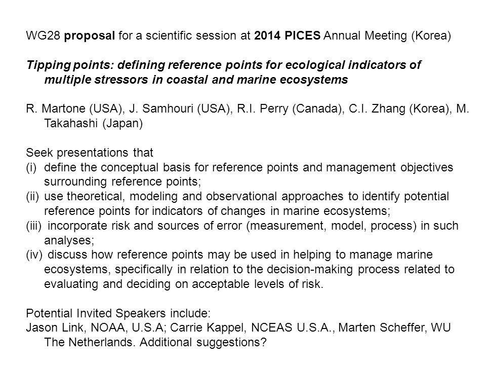 WG28 proposal for a scientific session at 2014 PICES Annual Meeting (Korea) Tipping points: defining reference points for ecological indicators of multiple stressors in coastal and marine ecosystems R.