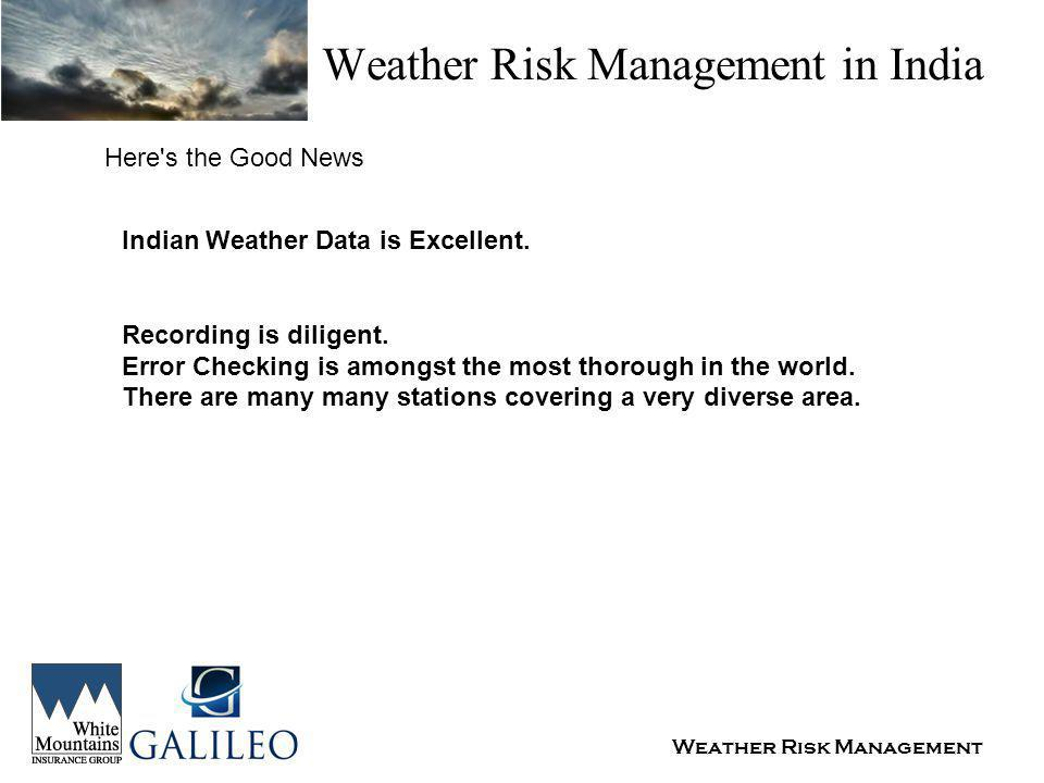 Weather Risk Management Weather Risk Management in India Here s the Good News Indian Weather Data is Excellent.