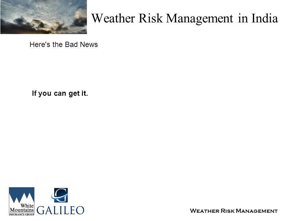 Weather Risk Management Weather Risk Management in India Here s the Bad News If you can get it.
