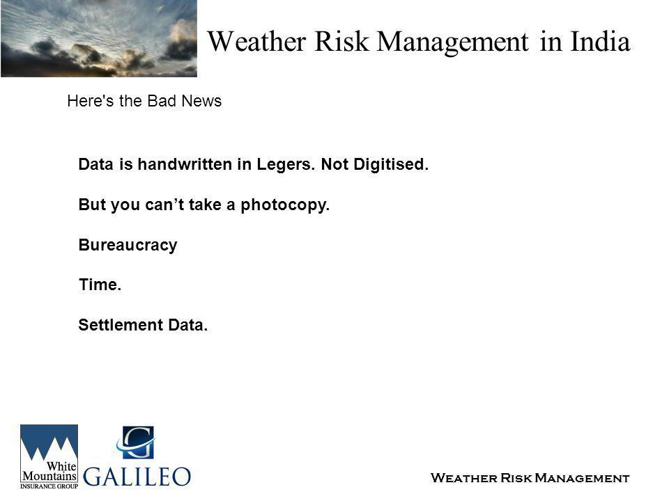 Weather Risk Management Weather Risk Management in India Here s the Bad News Data is handwritten in Legers.