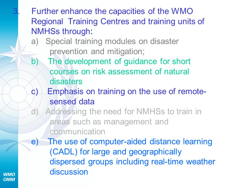 3. Further enhance the capacities of the WMO Regional Training Centres and training units of NMHSs through: a) Special training modules on disaster pr