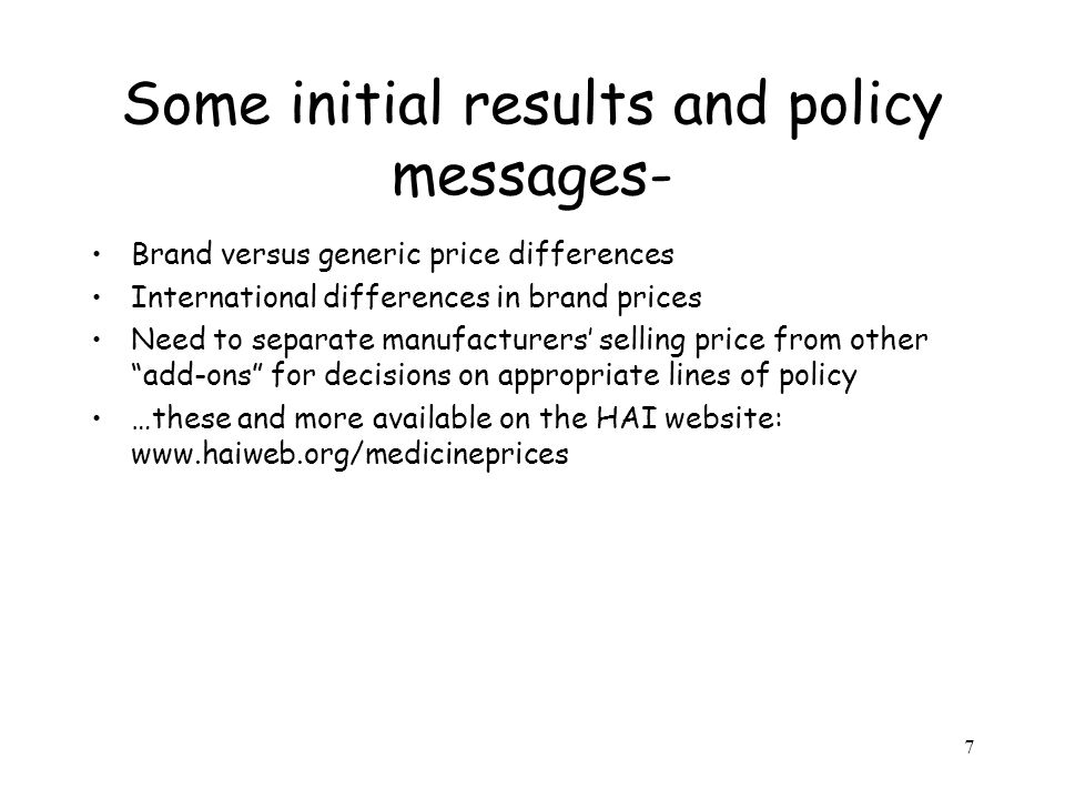 7 Some initial results and policy messages- Brand versus generic price differences International differences in brand prices Need to separate manufact