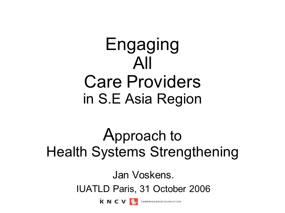 Engaging All Care Providers in S.E Asia Region A pproach to Health Systems Strengthening Jan Voskens.