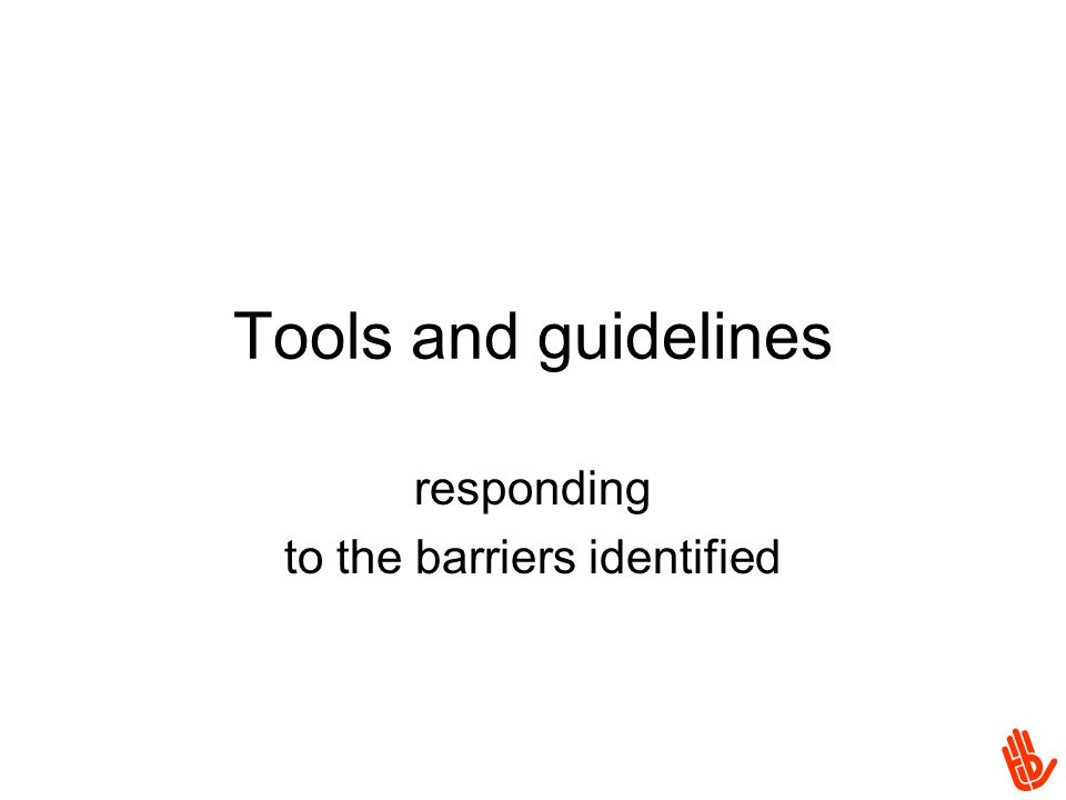 Tools and guidelines responding to the barriers identified