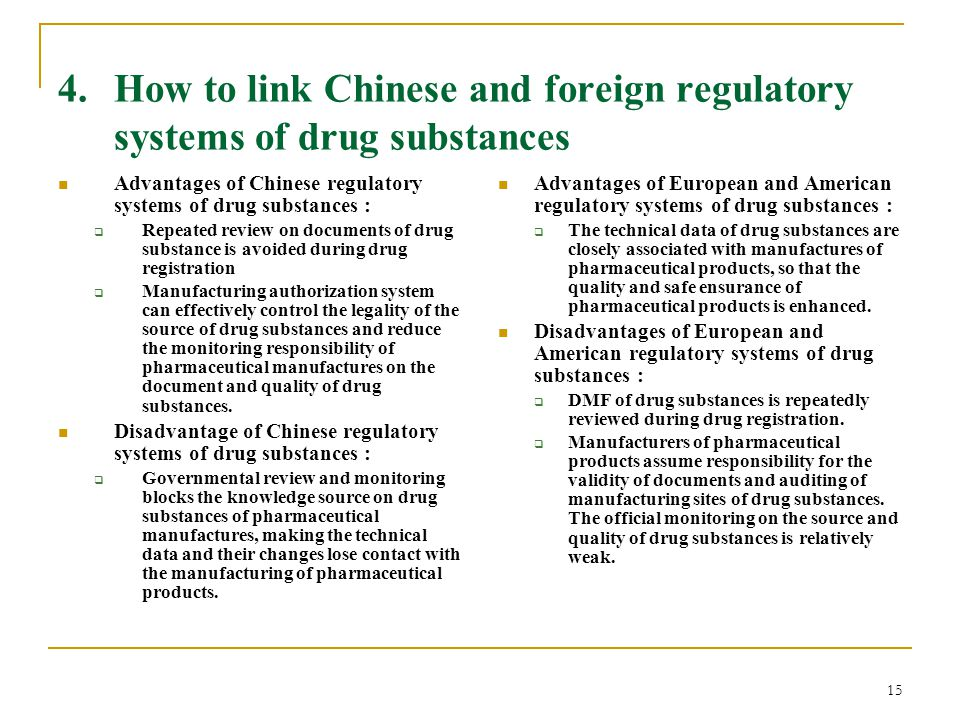 15 4. How to link Chinese and foreign regulatory systems of drug substances Advantages of Chinese regulatory systems of drug substances :  Repeated r