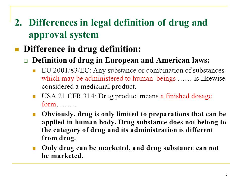 5 2. Differences in legal definition of drug and approval system Difference in drug definition:  Definition of drug in European and American laws: EU