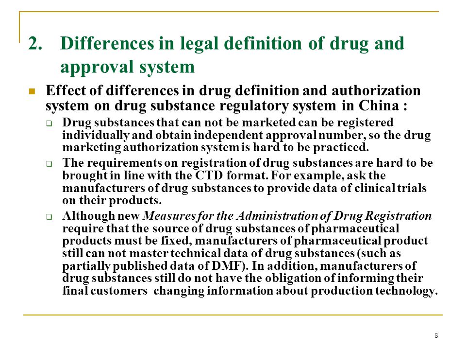 8 2. Differences in legal definition of drug and approval system Effect of differences in drug definition and authorization system on drug substance r