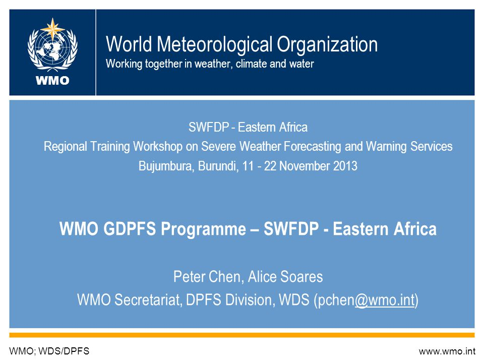 Outline Operational weather forecasting - the WMO's World Weather Watch (WWW) and its Global Data-Processing and Forecasting System (GDPFS) SWFDP concepts and projects SWFDP – Eastern Africa