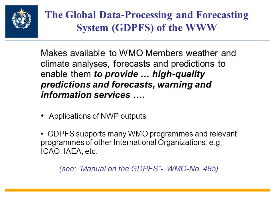 The Global Data-Processing and Forecasting System (GDPFS) of the WWW Makes available to WMO Members weather and climate analyses, forecasts and predictions to enable them to provide … high-quality predictions and forecasts, warning and information services ….