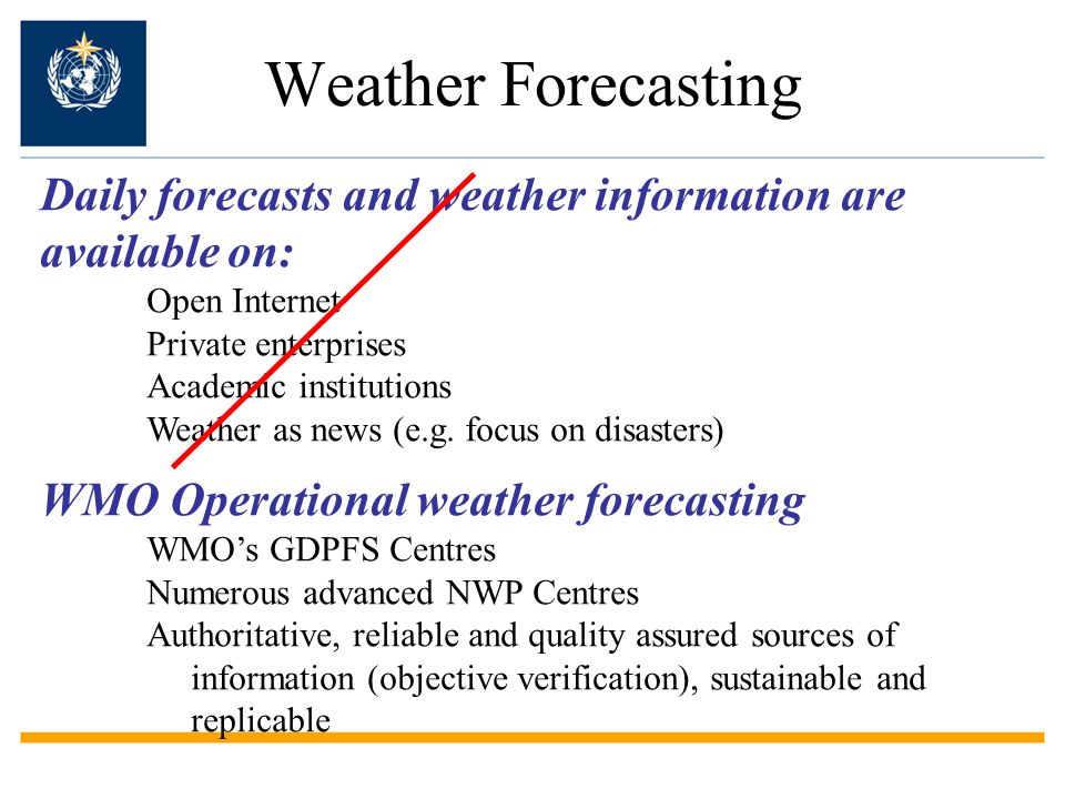 Weather Forecasting Daily forecasts and weather information are available on: Open Internet Private enterprises Academic institutions Weather as news (e.g.