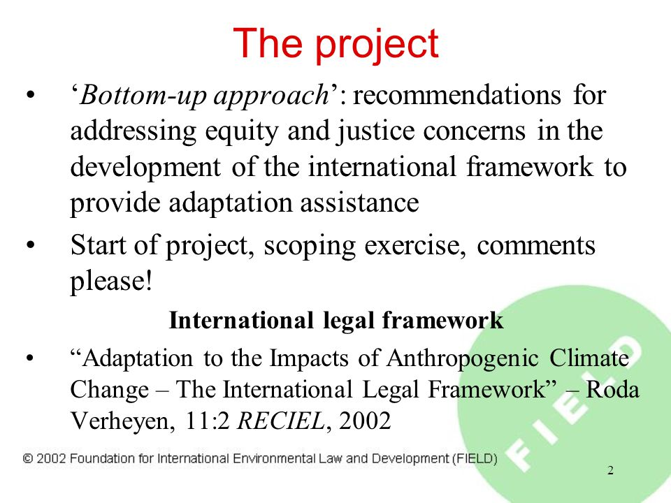 2 The project 'Bottom-up approach': recommendations for addressing equity and justice concerns in the development of the international framework to provide adaptation assistance Start of project, scoping exercise, comments please.