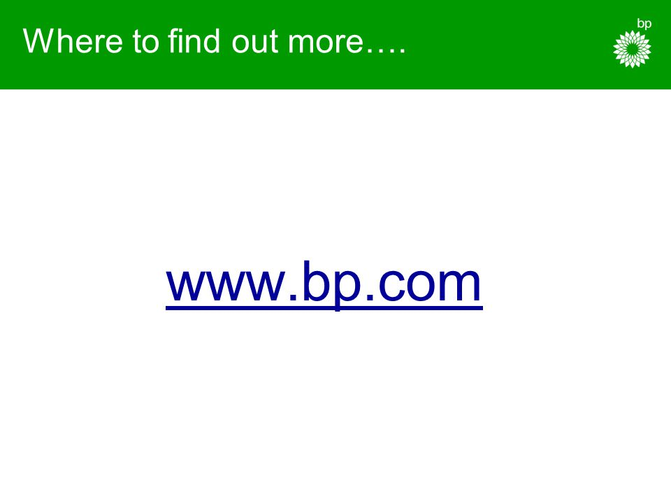 Where to find out more…. www.bp.com