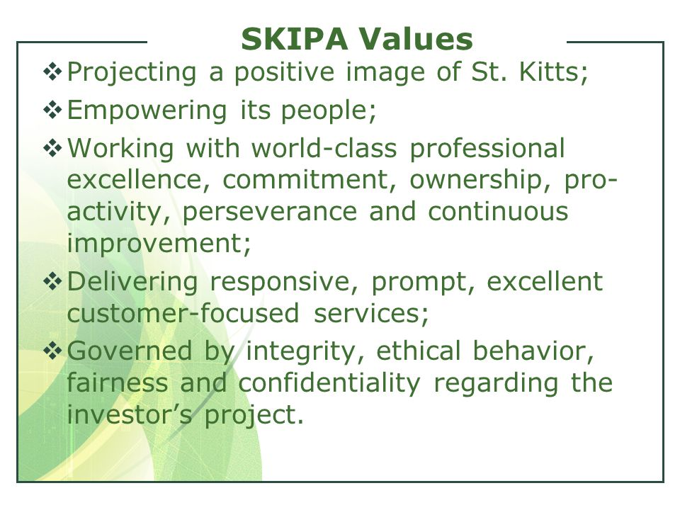 SKIPA Values  Projecting a positive image of St. Kitts;  Empowering its people;  Working with world-class professional excellence, commitment, owne