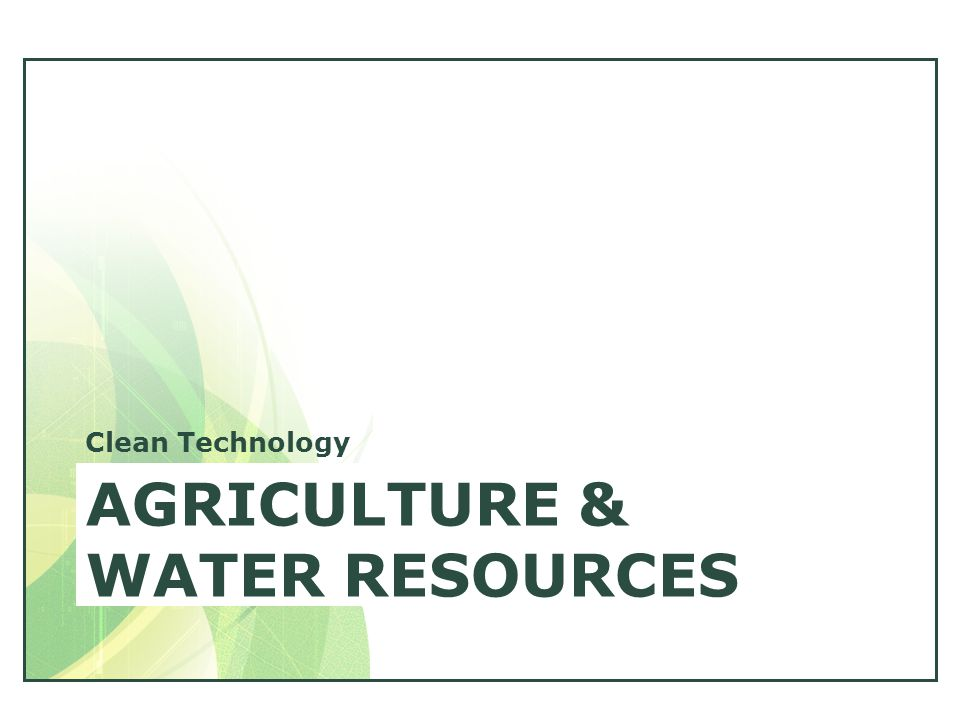 AGRICULTURE & WATER RESOURCES Clean Technology