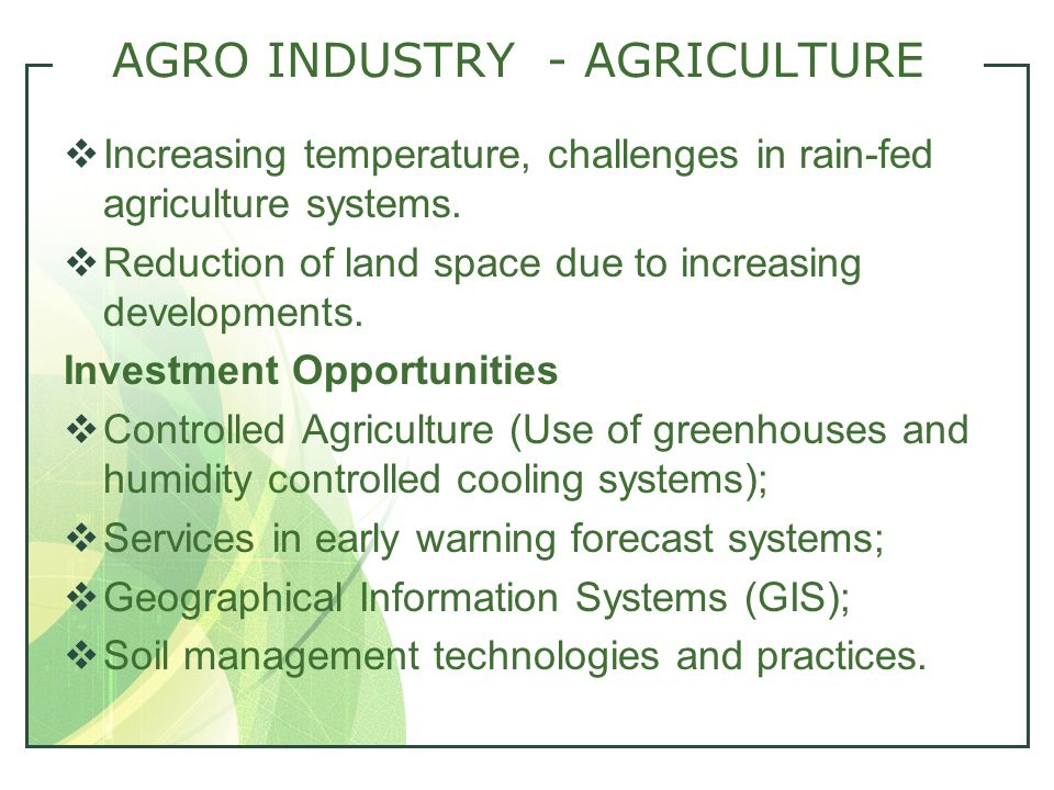 AGRO INDUSTRY - AGRICULTURE  Increasing temperature, challenges in rain-fed agriculture systems.