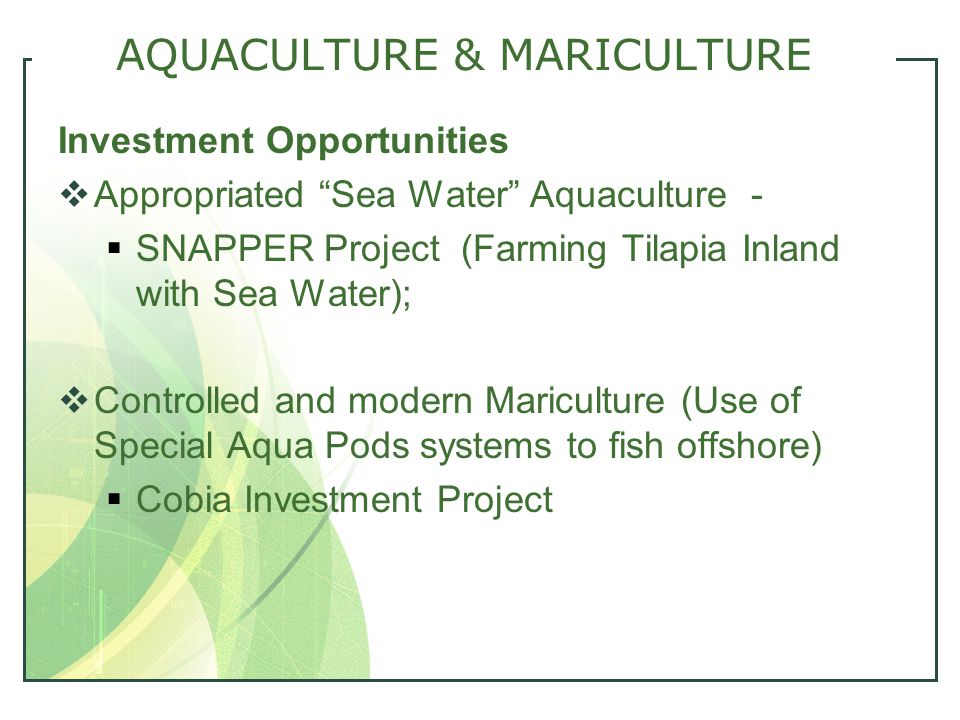 "AQUACULTURE & MARICULTURE Investment Opportunities  Appropriated ""Sea Water"" Aquaculture -  SNAPPER Project (Farming Tilapia Inland with Sea Water);"