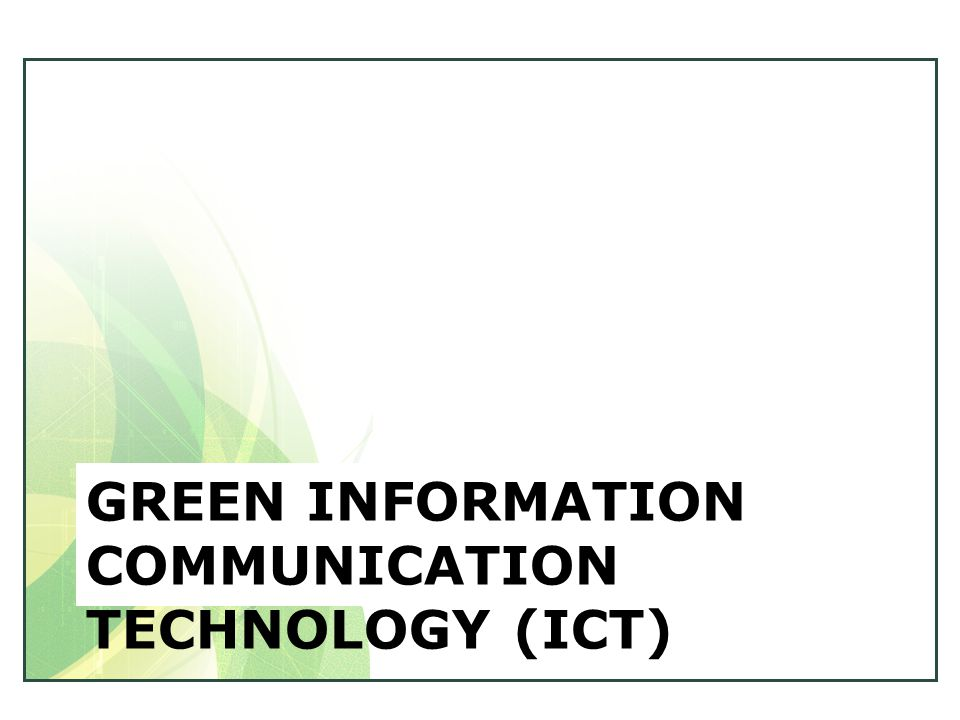 GREEN INFORMATION COMMUNICATION TECHNOLOGY (ICT)