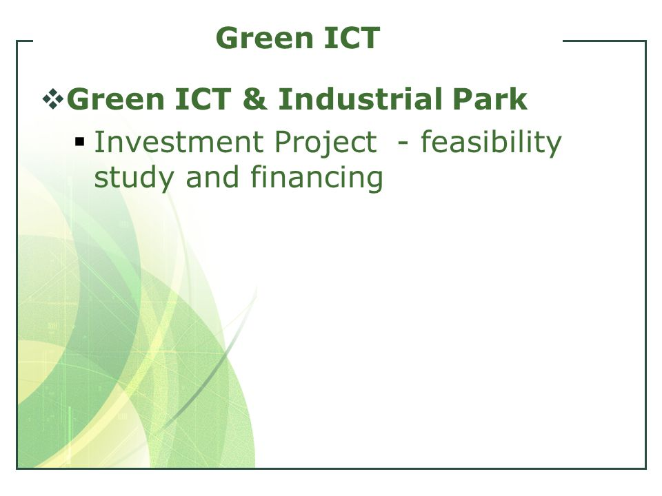 Green ICT  Green ICT & Industrial Park  Investment Project - feasibility study and financing