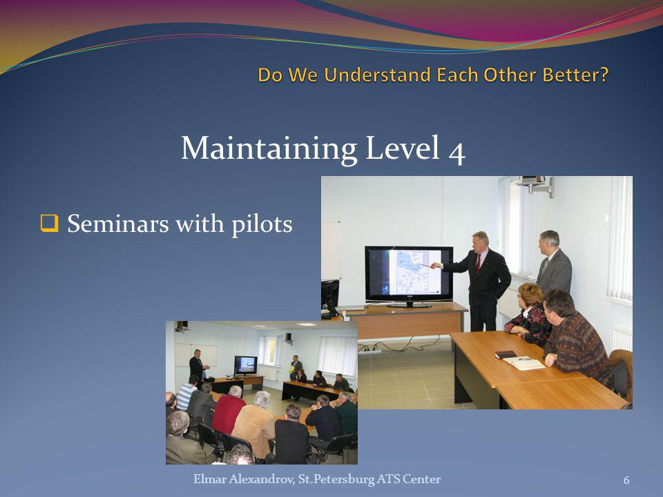 Maintaining Level 4  Seminars with pilots 6 Elmar Alexandrov, St.Petersburg ATS Center