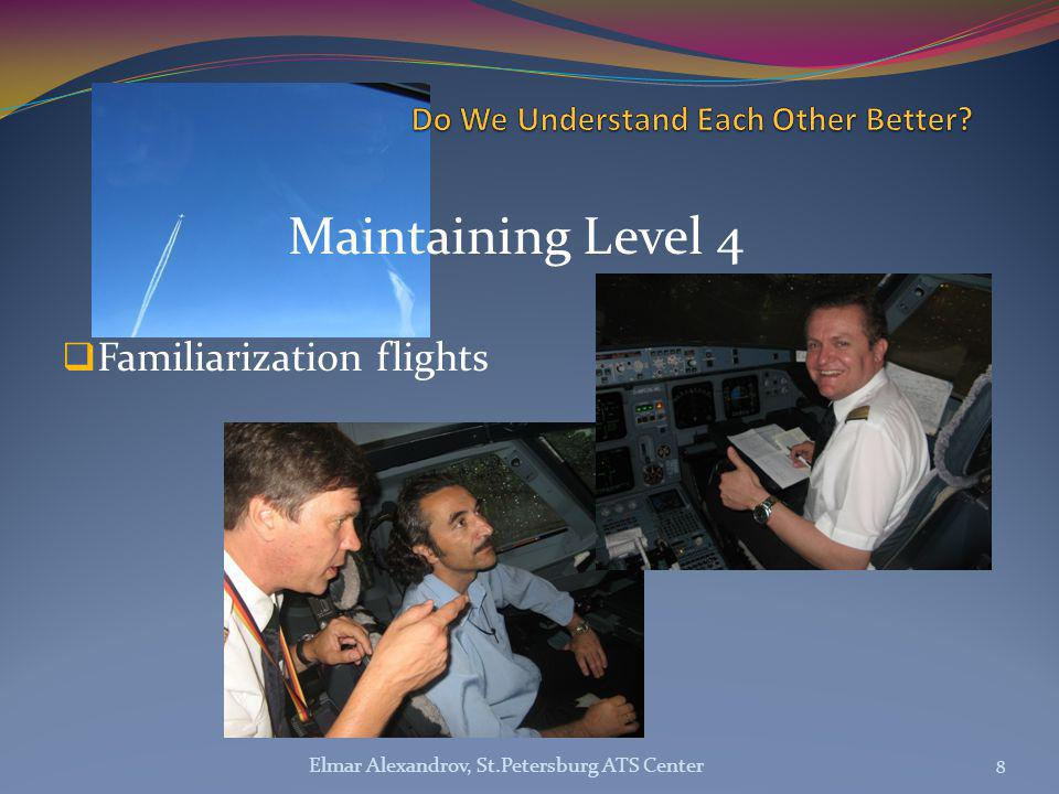 Maintaining Level 4  Familiarization flights 8 Elmar Alexandrov, St.Petersburg ATS Center
