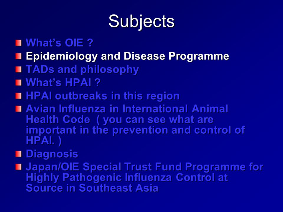 Subjects What's OIE ? Epidemiology and Disease Programme TADs and philosophy What's HPAI ? HPAI outbreaks in this region Avian Influenza in Internatio